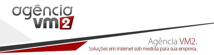 Agência VM2 - Soluções em internet sob medida para sua empresa.